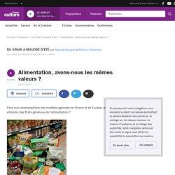FRANCE CULTURE 19/07/17 DU GRAIN A MOUDRE - Alimentation, avons-nous les mêmes valeurs ?
