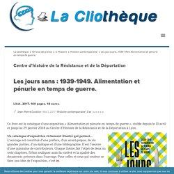 Les jours sans : 1939-1949. Alimentation et pénurie en temps de guerre. La Cliothèque