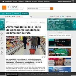 Alimentation: la date limite de consommation dans le collimateur de l'UE