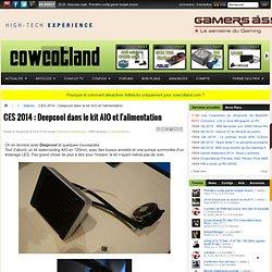 CES 2014 : Deepcool dans le kit AIO et l'alimentation - Salons