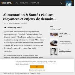 Alimentation & Santé : réalités, croyances et enjeux de demain… - Dossier : Marketing Santé