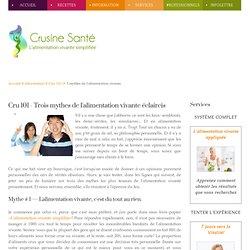 Crusine Santé | Alimentation vivante | Crudivorisme |Raw food |Cru 101 - Trois mythes de l'alimentation vivante éclaircis