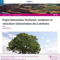 LOIRET 23/10/18 Projet Alimentaire Territorial : améliorer et relocaliser l'alimentation des Loirétains