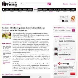 JOURNAL DES FEMMES 10/04/12 Réduire l'huile de palme dans l'alimentation : l'engagement de Carrefour