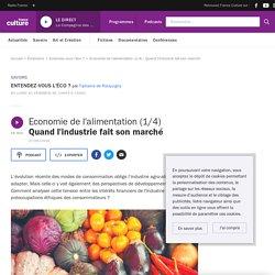 Economie de l'alimentation (1/4) : Quand l'industrie fait son marché