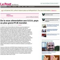 De la sous alimentation aux U.S.A, pays au plus grand P.I.B mondial. - Prismo Esse sur LePost.fr (11:05)
