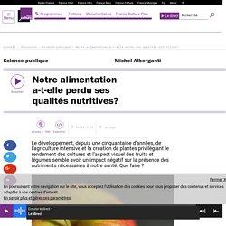 FRANCE CULTURE 06/05/16 SCIENCE PUBLIQUE - Notre alimentation a-t-elle perdu ses qualités nutritives?