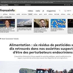 Alimentation : six résidus de pesticides sur dix retrouvés dans nos assiettes suspectés d'être des perturbateurs endocriniens