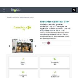 Franchise Carrefour City 2021 à ouvrir : Magasin alimentation urbaine de proximité – avis rentabilité