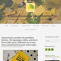 Alimentation, produits du quotidien, déchets : 20 reportages, vidéos, articles et livres utiles pour s'informer sur ce que nous consommons (et pour mieux agir) – Consommons sainement !