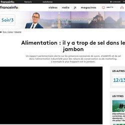 FRANCE 3 27/09/18 Alimentation : il y a trop de sel dans le jambon