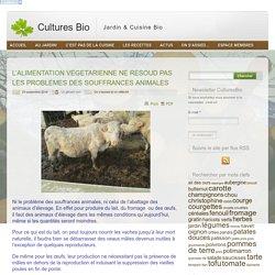L'ALIMENTATION VEGETARIENNE NE RESOUD PAS LES PROBLEMES DES SOUFFRANCES ANIMALES