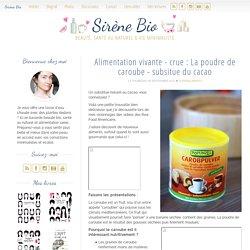 Alimentation vivante - crue : La poudre de caroube - subsitue du cacao