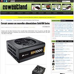 Corsair anonce ses nouvelles alimentations Gold RM Series - Alimentations