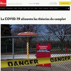 La Presse - La COVID-19 alimente les théories du complot
