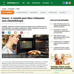 Cancer : 3 conseils pour bien s'alimenter sous chimiothérapie malgré les nausées et la fatigue