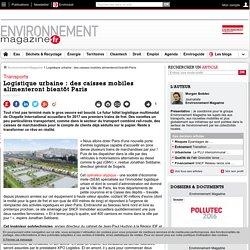 Logistique urbaine : des caisses mobiles alimenteront bientôt Paris – – Environnement-magazine.fr