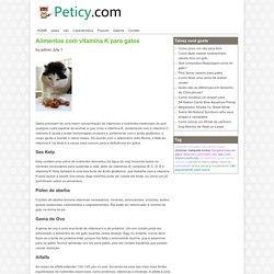 Alimentos com vitamina K para gatos - Conhecimento Animais- peticycom