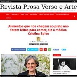 Alimentos que nos chegam ao prato não foram feitos para comer, diz a médica Cristina Sales - Revista Prosa Verso e Arte