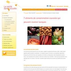 7 aliments de consommation courante qui peuvent s'avérer toxiques