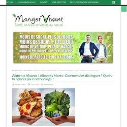 Aliments Vivants / Aliments Morts : Comment les distinguer ? Quels bénéfices pour notre corps ?