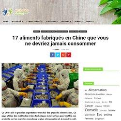 17 aliments fabriqués en Chine que vous ne devriez jamais consommer