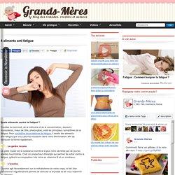 4 aliments anti fatigue - Grands-Mères