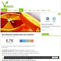 Des aliments irradiés dans nos assiettes