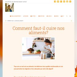 Comment faut-il cuire nos aliments? - Site Officiel de Christine Bouguet Joyeux