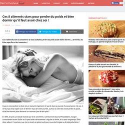 Ces 8 aliments stars pour perdre du poids et bien dormir qu'il faut avoir chez soi !