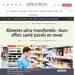 Aliments ultra-transformés : leurs effets santé passés en revue Par Marie-Céline Ray Publié le 02/07/2020 Mis à jour le 02/07/2020