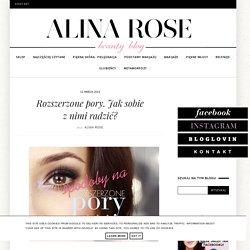 Alina Rose Makeup Blog: Rozszerzone pory. Jak sobie z nimi radzić?
