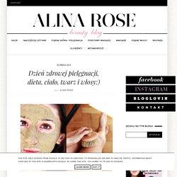 Alina Rose Makeup Blog: Dzień zdrowej pielęgnacji, dieta, ciało, twarz i włosy:)