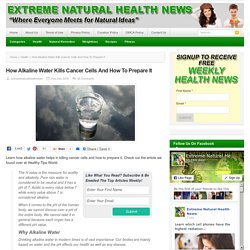 How Alkaline Water Kills Cancer Cells And How To Prepare It
