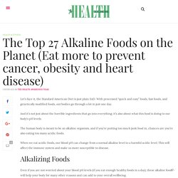 The Top 27 Alkaline Foods on the Planet (Eat more to prevent cancer, obesity and heart disease) ·