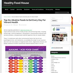 Top Six Alkaline Foods to Eat Every Day For Vibrant Health - Healthy Food House