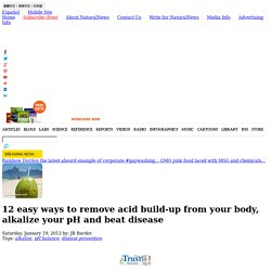 12 easy ways to remove acid build-up from your body, alkalize your pH and beat disease