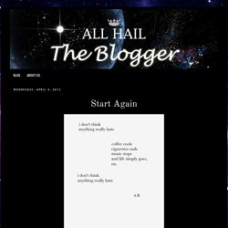All Hail The Blogger: Start Again
