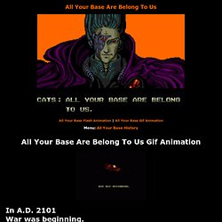 All Your Base Are Belong To Us Gif Animation