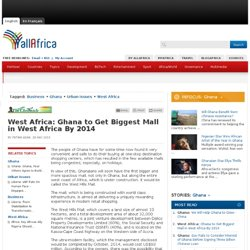West Africa: Ghana to Get Biggest Mall in West Africa By 2014