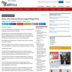 Kenya: Firm Sets Up Africa's Largest Biogas Plant