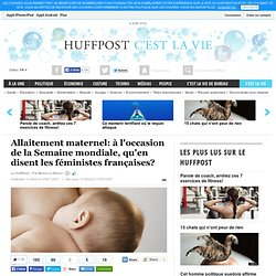 Allaitement maternel: à l'occasion de la Semaine mondiale, qu'en disent les féministes françaises?