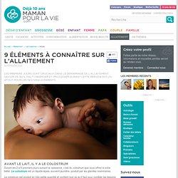 9 éléments à connaître sur l'allaitement - Allaitement - Lait maternel
