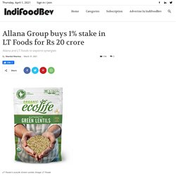 Allana Group buys 1% stake in LT Foods for Rs 20 crore