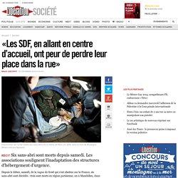 «Les SDF, en allant en centre d'accueil, ont peur de perdre leur place dans la rue»