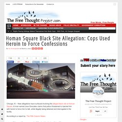 Homan Square Black Site Allegation: Cops Used Heroin to Force Confessions