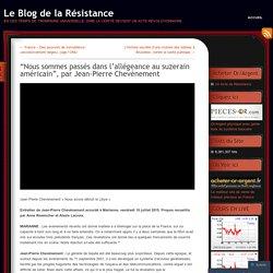 """""""Nous sommes passés dans l'allégeance au suzerain américain"""", par Jean-Pierre Chevènement"""