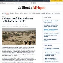 L'allégeance à hauts risques de Boko Haram à l'EI