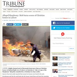 Alleged blasphemy: Mob burns scores of Christian homes in Lahore