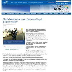 North West police under fire over alleged police brutality:Wednesday 20 May 2015